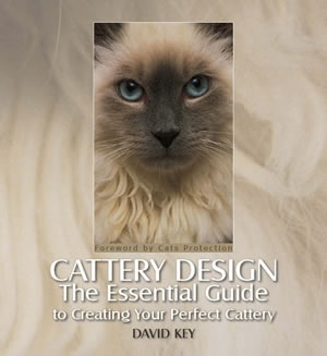 Cattery Design: The Essential Guide to Creating Your Perfect Cattery by David Key